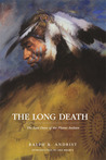 The Long Death: The Last Days of the Plains Indians