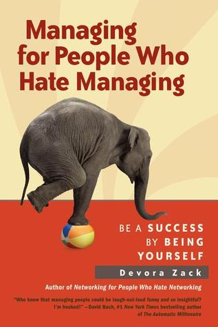 Managing for People Who Hate Managing: Be a Success By Being Yourself