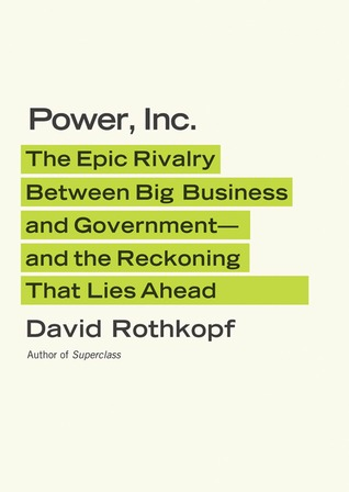 Power, Inc.: The Epic Rivalry Between Big Business and Government--and the Reckoning That Lies Ahead