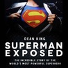 Superman Exposed: The Incredible Story of the Man of Steel