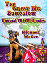 The Great Big Bungalow (Volume 1) - Unusual Travel Stories