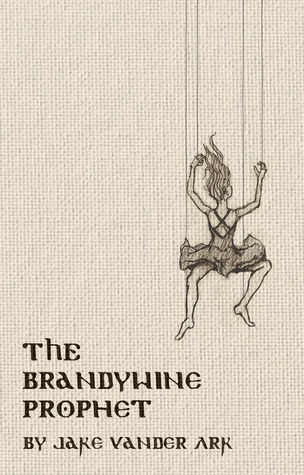 The Brandywine Prophet by Jake Vander Ark