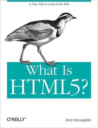 What is HTML 5? by Brett McLaughlin