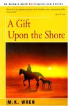 A Gift Upon the Shore by M.K. Wren