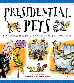 Free Download Presidential Pets: The Weird, Wacky, Little, Big, Scary, Strange Animals That Have Lived In The White House PDF by Julia Moberg, Jeff Albrecht