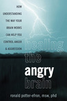 Healing the Angry Brain: How Understanding the Way Your Brain Works Can Help You Control Anger & Aggression