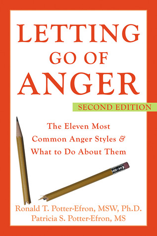 Letting Go of Anger: The Eleven Most Common Anger Styles and What to Do about Them: The Eleven Most Common Anger Styles and What to Do about Them
