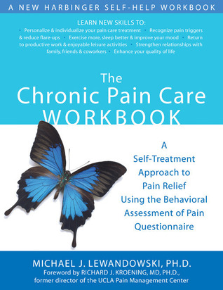 The Chronic Pain Care Workbook: A Self-Treatment Approach to Pain Relief Using the Behavioral Assessment of Pain Questionnaire  by  B. Cole