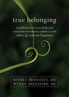True Belonging: Mindful Practices to Help You Overcome Loneliness, Connect with Others, and Cultivate Happiness