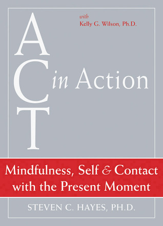 ACT in Action: Mindfulness, Self, and Contact with the Present Moment
