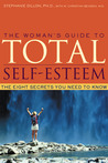 The Woman's Guide to Total Self-Esteem: The Eight Secrets You Need to Know