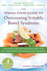 The Whole-food Guide to Overcoming Irritable Bowel Syndrome: Strategies & Recipes for Eating Well with IBS, Indigestion and Other Digestive Disorders