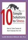 10 Simple Solutions to Stress: How to Tame Tension and Start Enjoying Your Life
