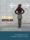 Facing Bipolar: The Young Adult's Guide to Dealing with Bipolar Disorder