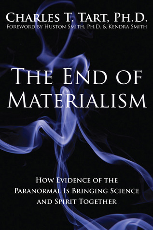 The End of Materialism by Charles T. Tart