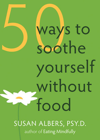 50 Ways to Soothe Yourself Without Food by Susan Albers