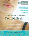 The Women's Guide to Thyroid Health: Comprehensive Solutions for All Your Thyroid Symptoms