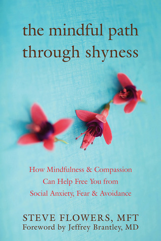 The Mindful Path Through Shyness: How Mindfulness and Compassion Can Help Free You from Social Anxiety, Fear, and Avoidance