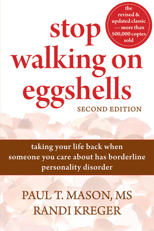 Stop Walking on Eggshells: Taking Your Life Back When Someone You Care About Has Borderline Personality Disorder