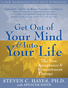 Get Out of Your Mind and Into Your Life by Steven C. Hayes