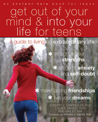 Get Out of Your Mind and Into Your Life for Teens by Joseph V. Ciarrochi