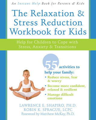The Relaxation and Stress Reduction Workbook for Kids by Lawrence E. Shapiro