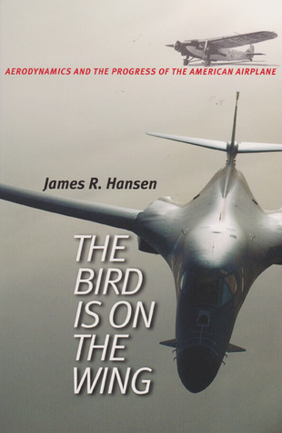 The Bird Is on the Wing: Aerodynamics and the Progress of the American Airplane  by  James R. Hansen