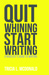 Quit Whining Start Writing by Tricia L. McDonald