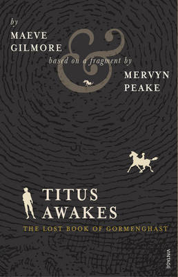Titus Awakes: The Lost Book of Gormenghast (Gormenghast, #4)