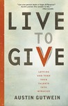 Live to Give: Let God Turn Your Talents Into Miracles