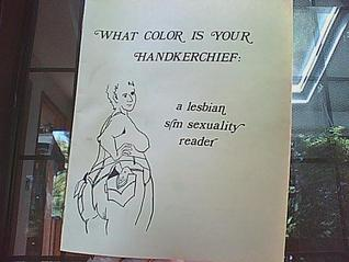What Color Is Your Handkerchief: A lesbian s/m sexuality reader