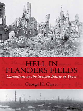 Hell in Flanders Fields: Canadians at the Second Battle of Ypres