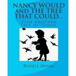 Nancy Would And The Tree That Could...: Plus Another Tale Of 'Good'