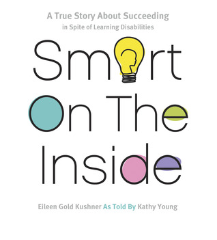 Smart on the Inside: A True Story About Succeeding in Spite of Learning Disabilities
