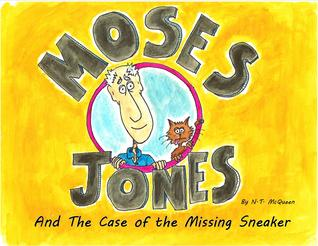 Moses Jones and the Case of the Missing Sneaker by N.T. McQueen