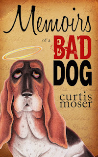 Memoirs of a Bad Dog by Curtis Moser