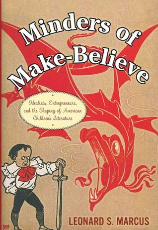 Minders of Make-Believe by Leonard S. Marcus