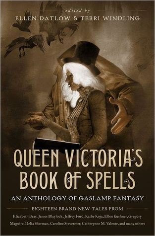 Queen Victorias Book of Spells: An Anthology of Gaslamp Fantasy