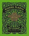 Wicked Plants: The A-Z of Plants That Kill, Maim, Intoxicate and Otherwise Offend. Amy Stewart