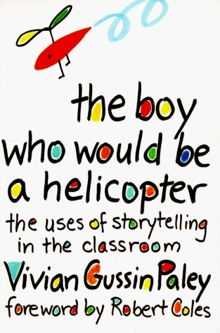 THE BOY WHO WOULD BE A HELICOPTER: The Uses of Storytelling in the Classroom
