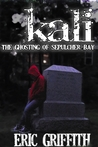 Kali: The Ghosting of Sepulcher Bay (Book 1)
