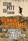 Running To Extremes: Ray Zahab's Amazing Ultramarathon Journey