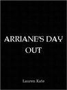 Arriane's Day Out by Lauren Kate