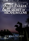 Alice Parker and the Secret of Arcanum Cove (Alice Parker, #3)