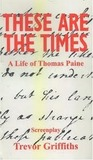 These Are the Times: A Life of Thomas Paine
