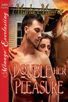 Double Her Pleasure by Marla Monroe