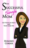The Successful Single Mom by Honoree Corder