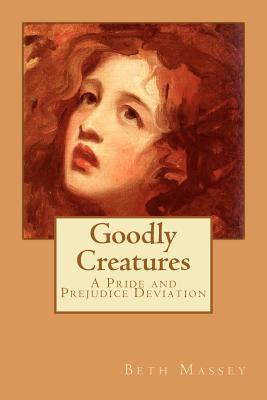 Goodly Creatures: A Pride and Prejudice Deviation