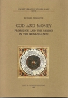 God And Money: Florence And The Medici In The Renaissance: Including Cosimo I's Uffizi And Its Collections