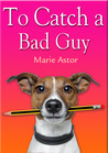 To Catch a Bad Guy (Janet Maple #1)